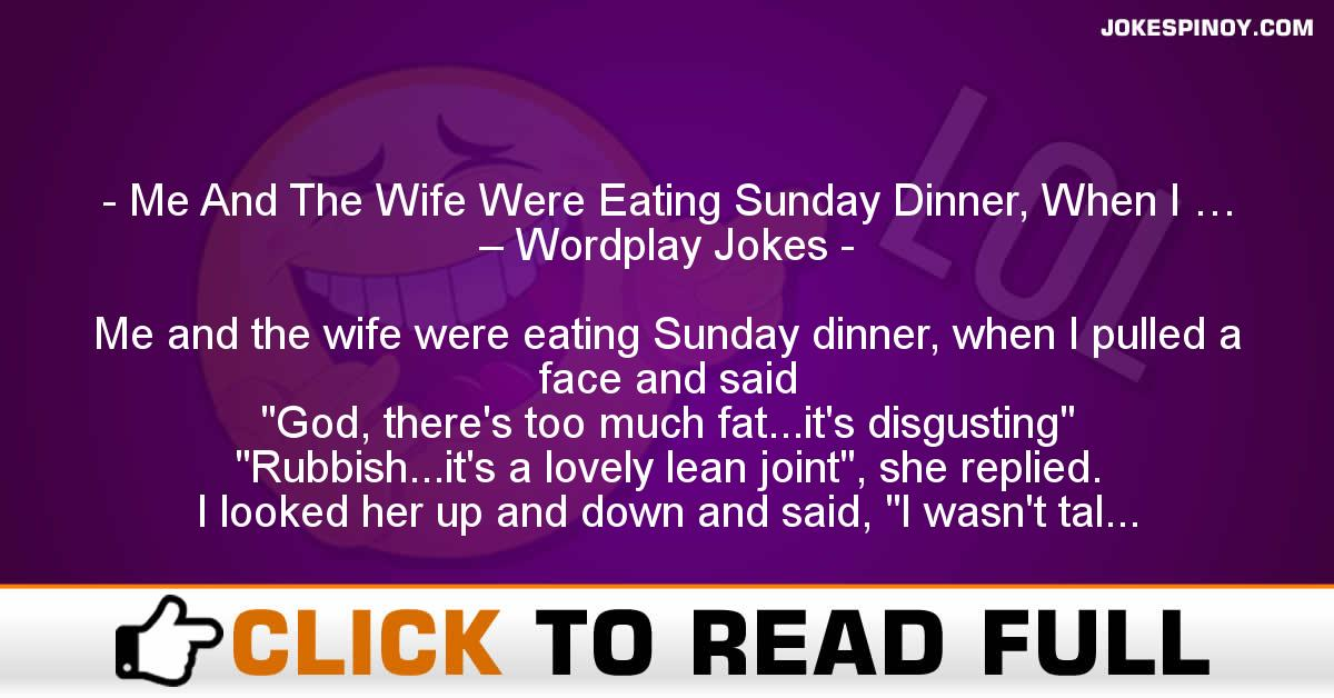 Me And The Wife Were Eating Sunday Dinner, When I … – Wordplay Jokes