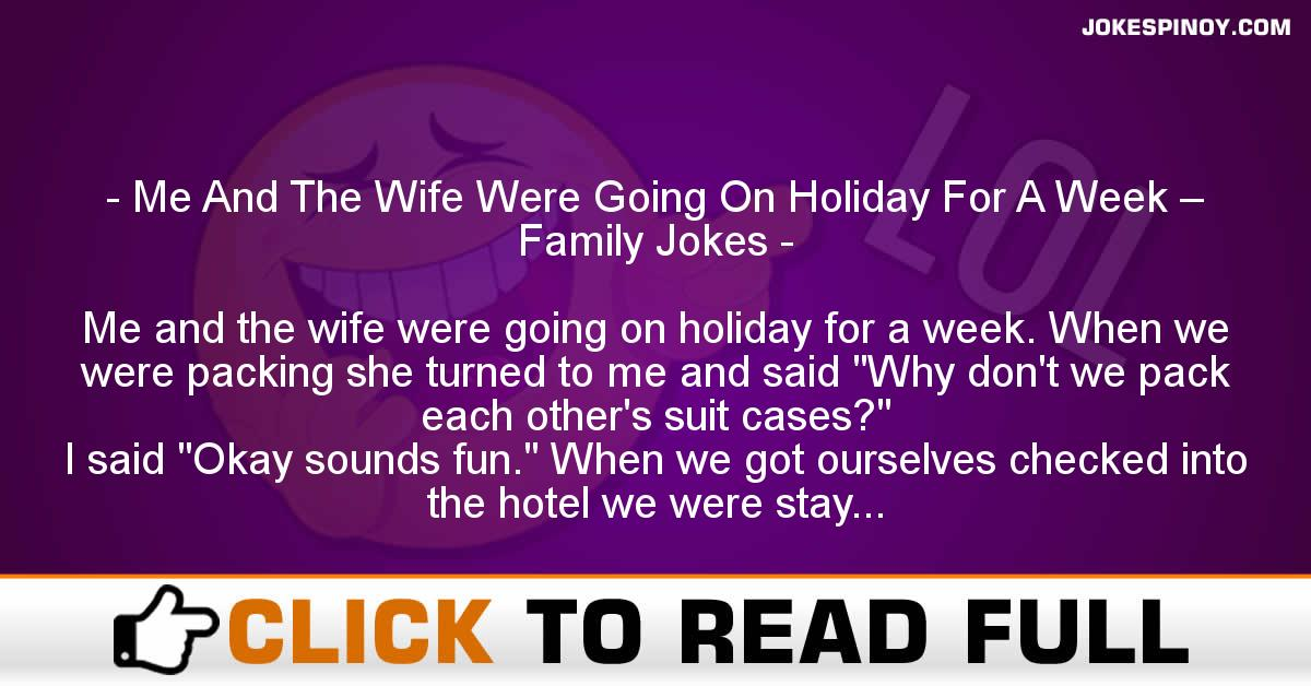 Me And The Wife Were Going On Holiday For A Week – Family Jokes