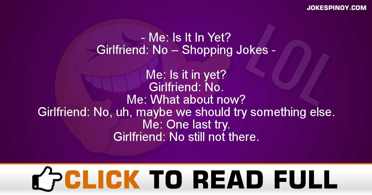 Me: Is It In Yet? Girlfriend: No – Shopping Jokes