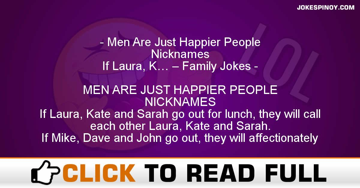 Men Are Just Happier People  Nicknames If Laura, K… – Family Jokes