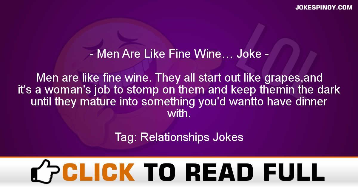Men Are Like Fine Wine… Joke