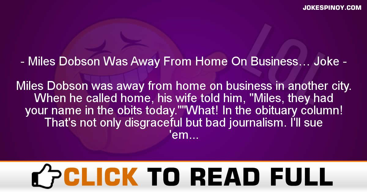 Miles Dobson Was Away From Home On Business… Joke