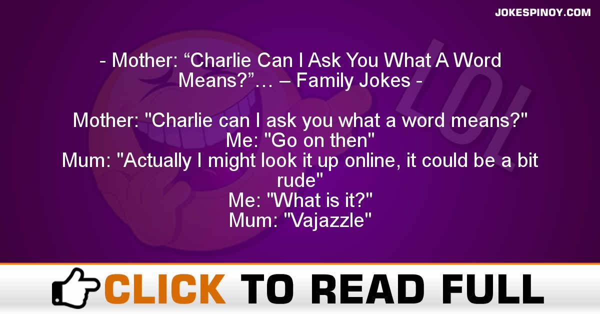 "Mother: ""Charlie Can I Ask You What A Word Means?""… – Family Jokes"