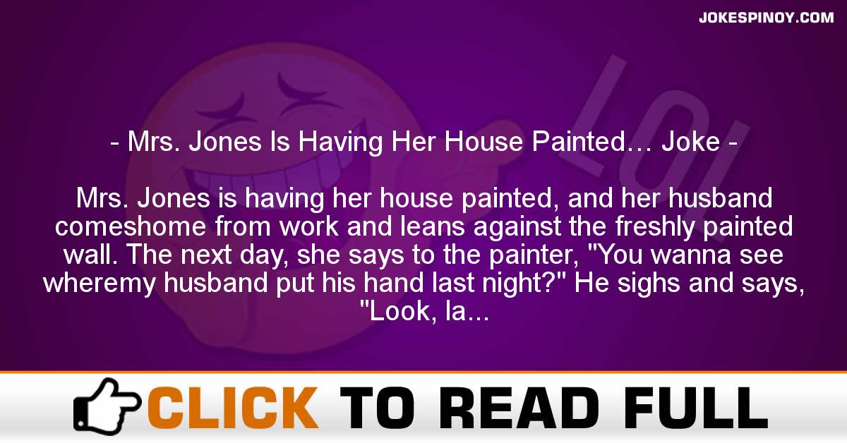 Mrs. Jones Is Having Her House Painted… Joke