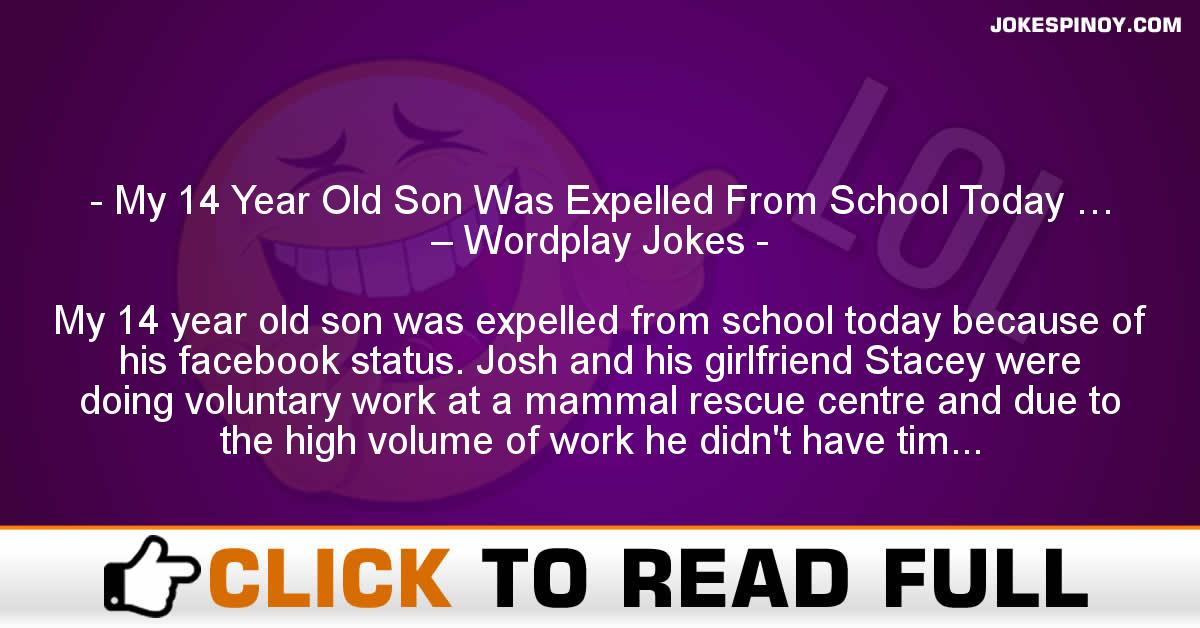 My 14 Year Old Son Was Expelled From School Today … – Wordplay Jokes