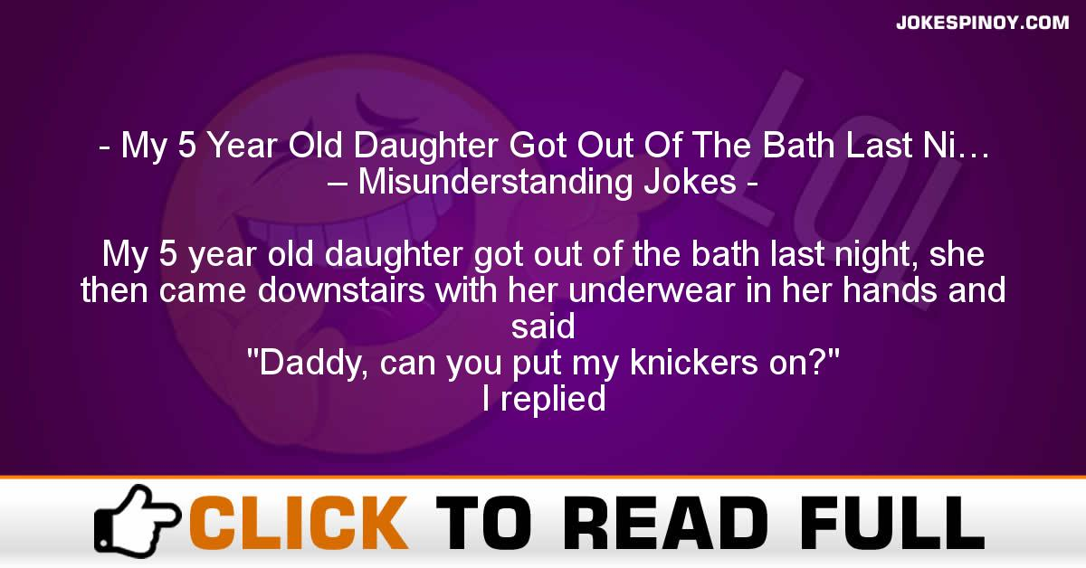 My 5 Year Old Daughter Got Out Of The Bath Last Ni… – Misunderstanding Jokes