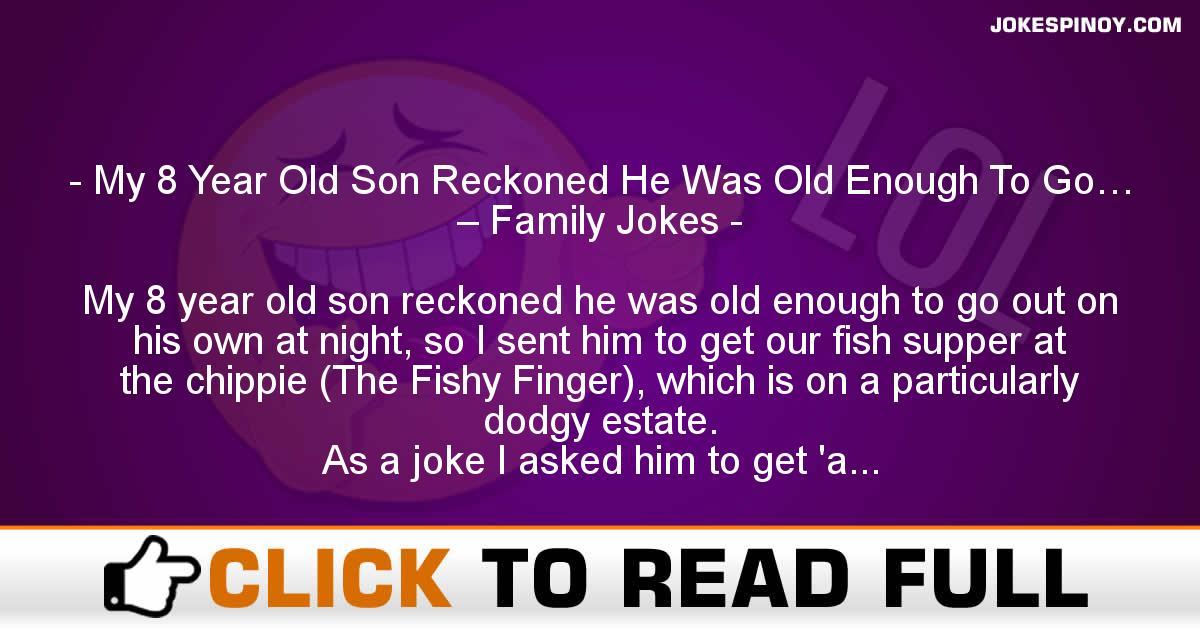 My 8 Year Old Son Reckoned He Was Old Enough To Go… – Family Jokes