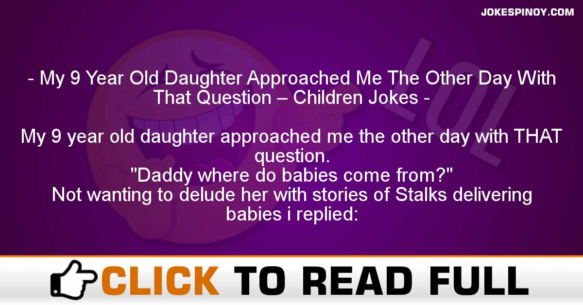 My 9 Year Old Daughter Approached Me The Other Day With That Question – Children Jokes