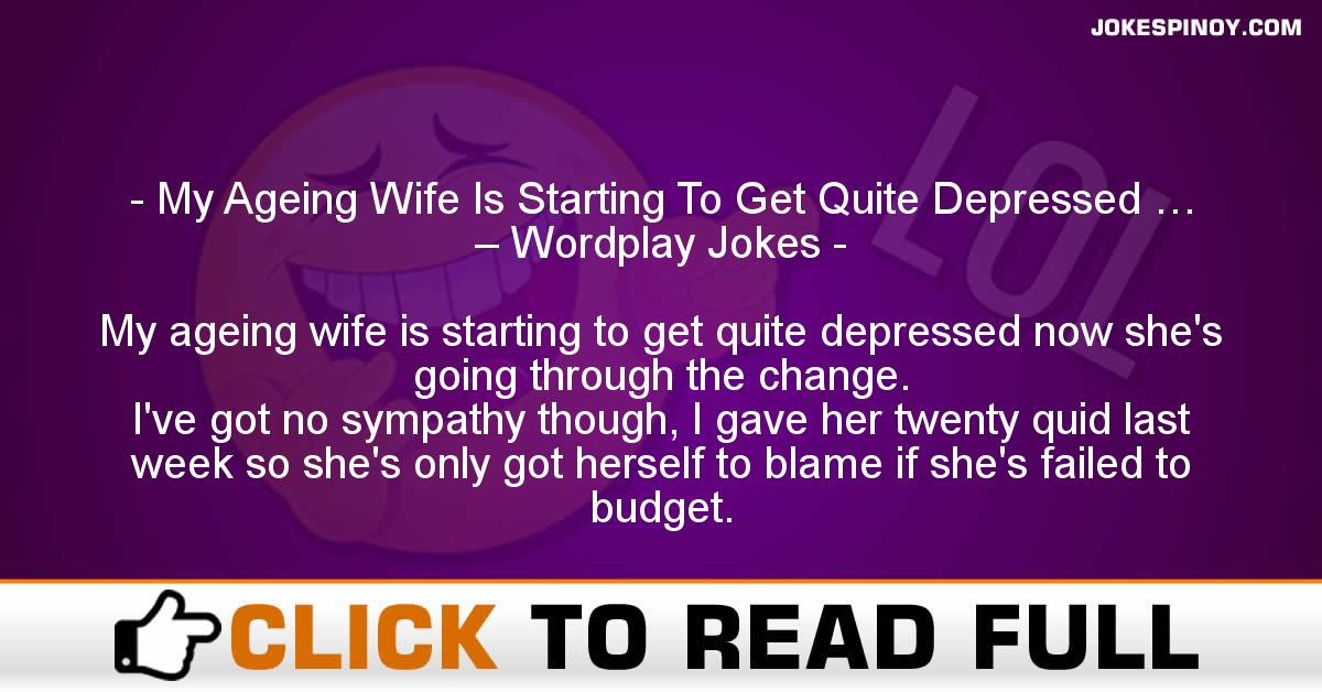 My Ageing Wife Is Starting To Get Quite Depressed … – Wordplay Jokes