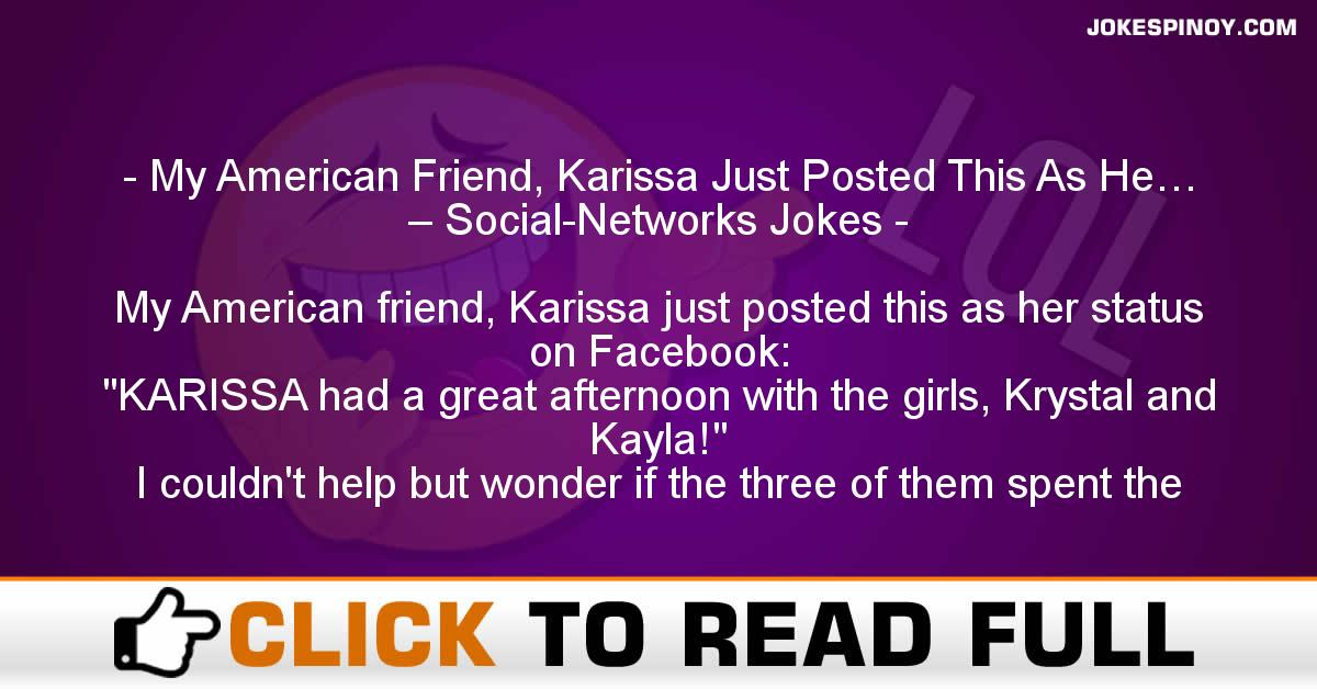 My American Friend, Karissa Just Posted This As He… – Social-Networks Jokes