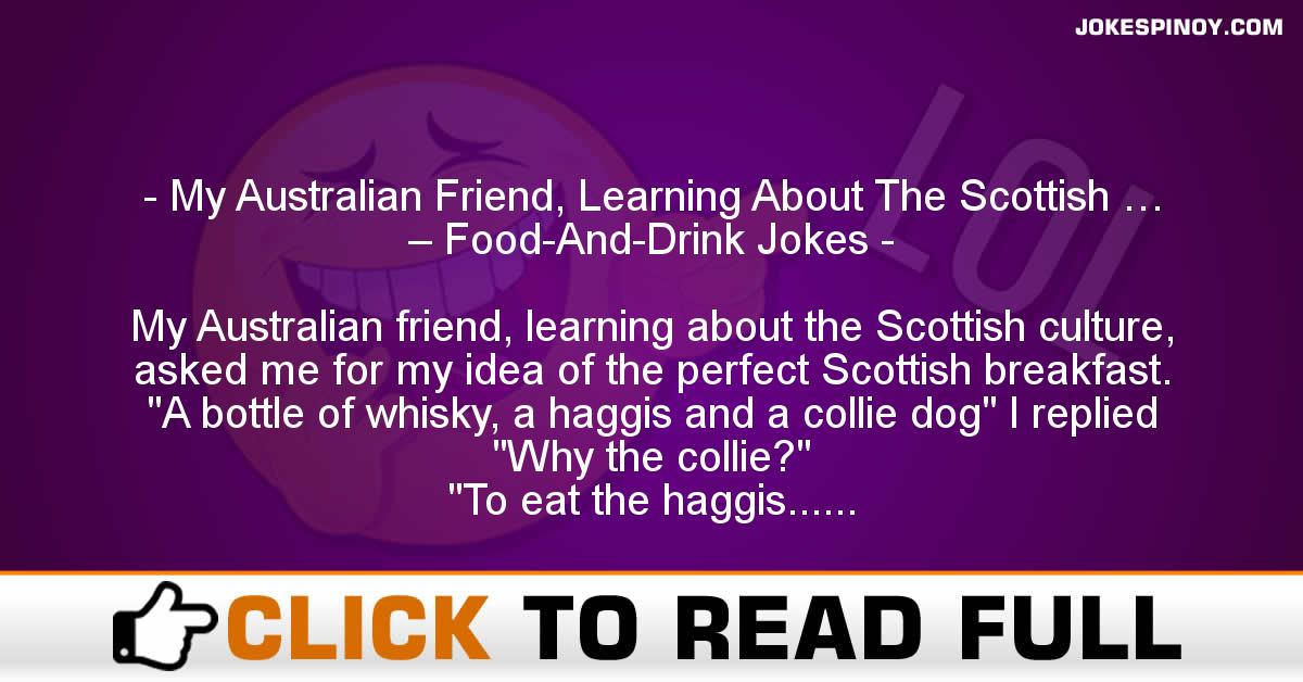 My Australian Friend, Learning About The Scottish … – Food-And-Drink Jokes
