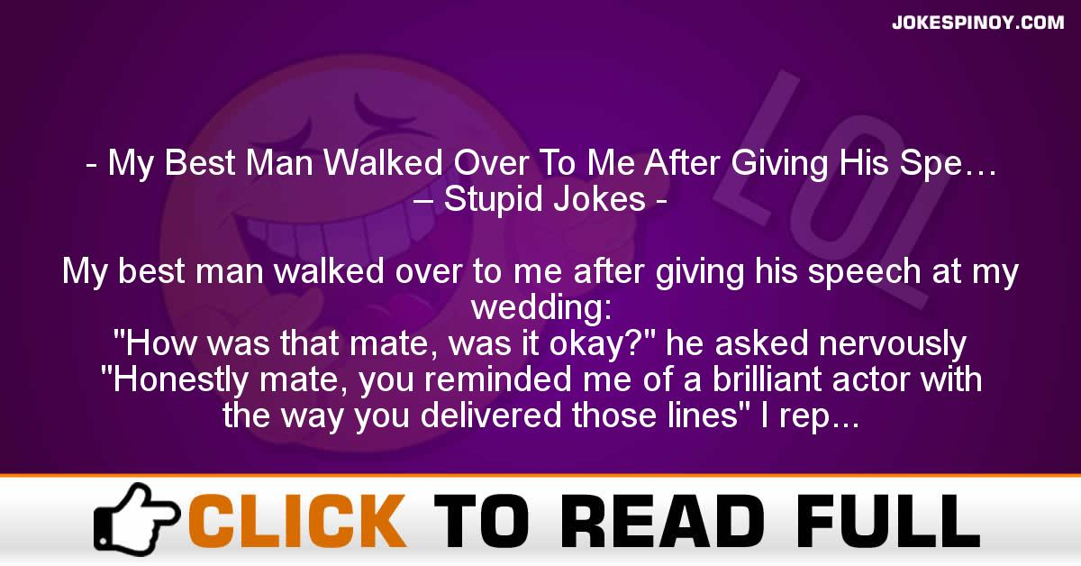 My Best Man Walked Over To Me After Giving His Spe… – Stupid Jokes