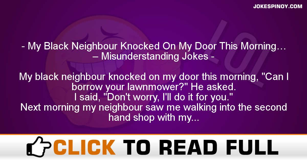 My Black Neighbour Knocked On My Door This Morning… – Misunderstanding Jokes