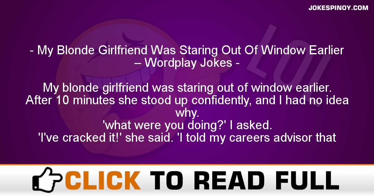 My Blonde Girlfriend Was Staring Out Of Window Earlier – Wordplay Jokes