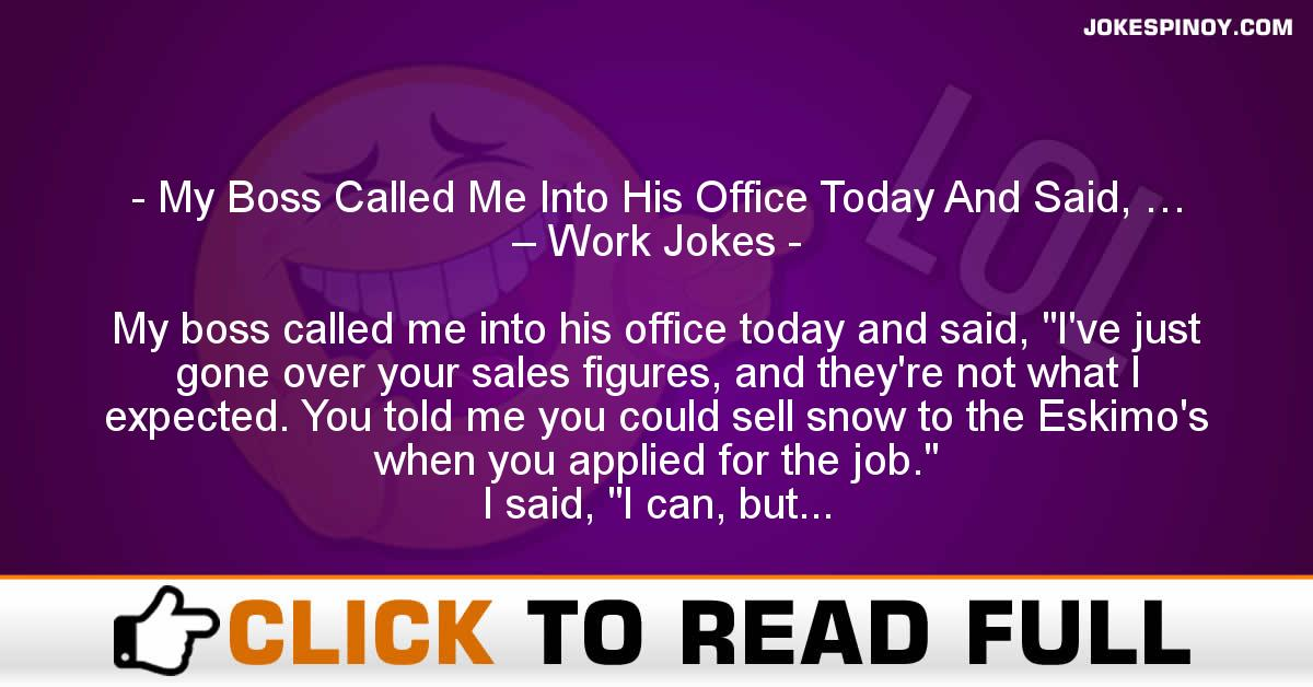 My Boss Called Me Into His Office Today And Said, … – Work Jokes