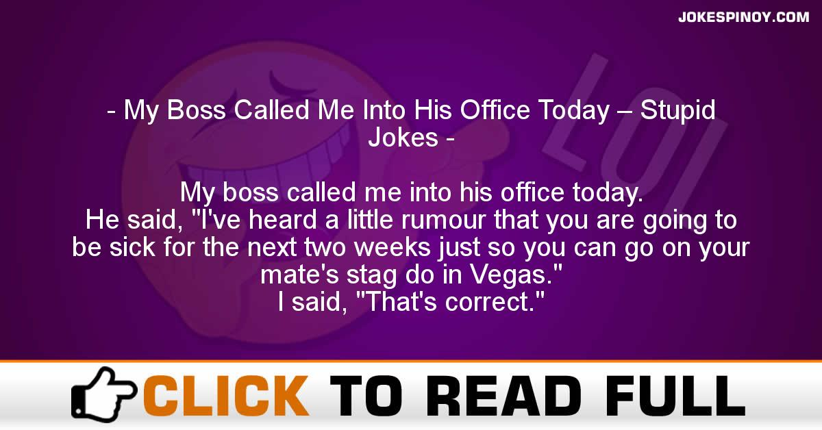 My Boss Called Me Into His Office Today – Stupid Jokes