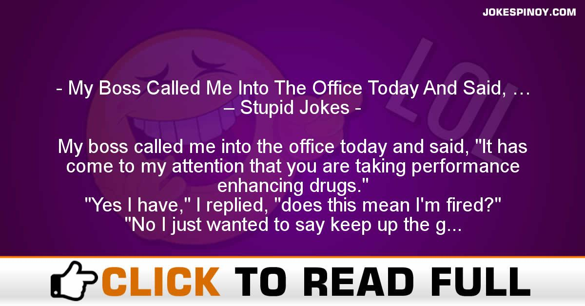 My Boss Called Me Into The Office Today And Said, … – Stupid Jokes