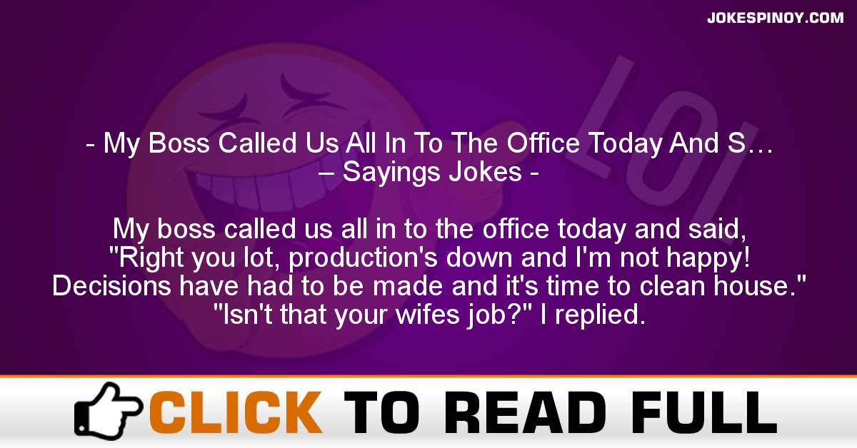 My Boss Called Us All In To The Office Today And S… – Sayings Jokes
