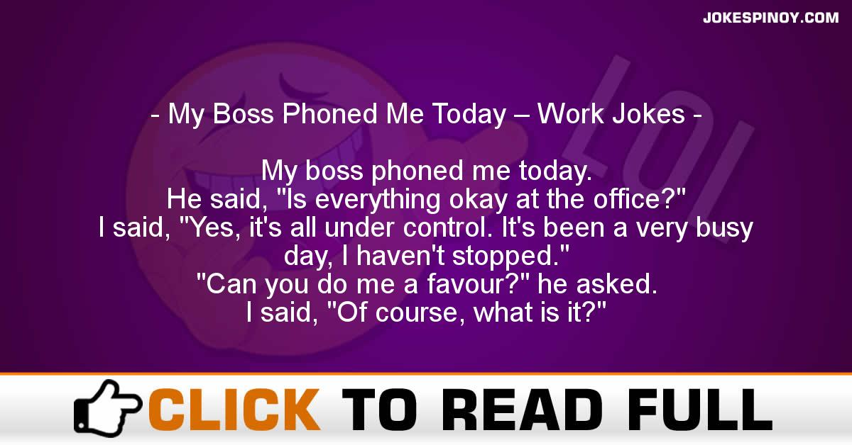 My Boss Phoned Me Today – Work Jokes