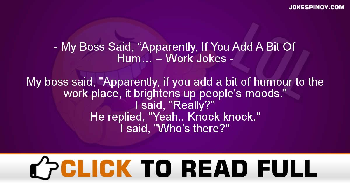 "My Boss Said, ""Apparently, If You Add A Bit Of Hum… – Work Jokes"