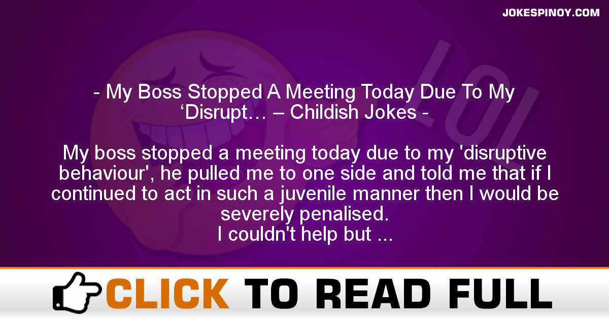 My Boss Stopped A Meeting Today Due To My 'Disrupt… – Childish Jokes