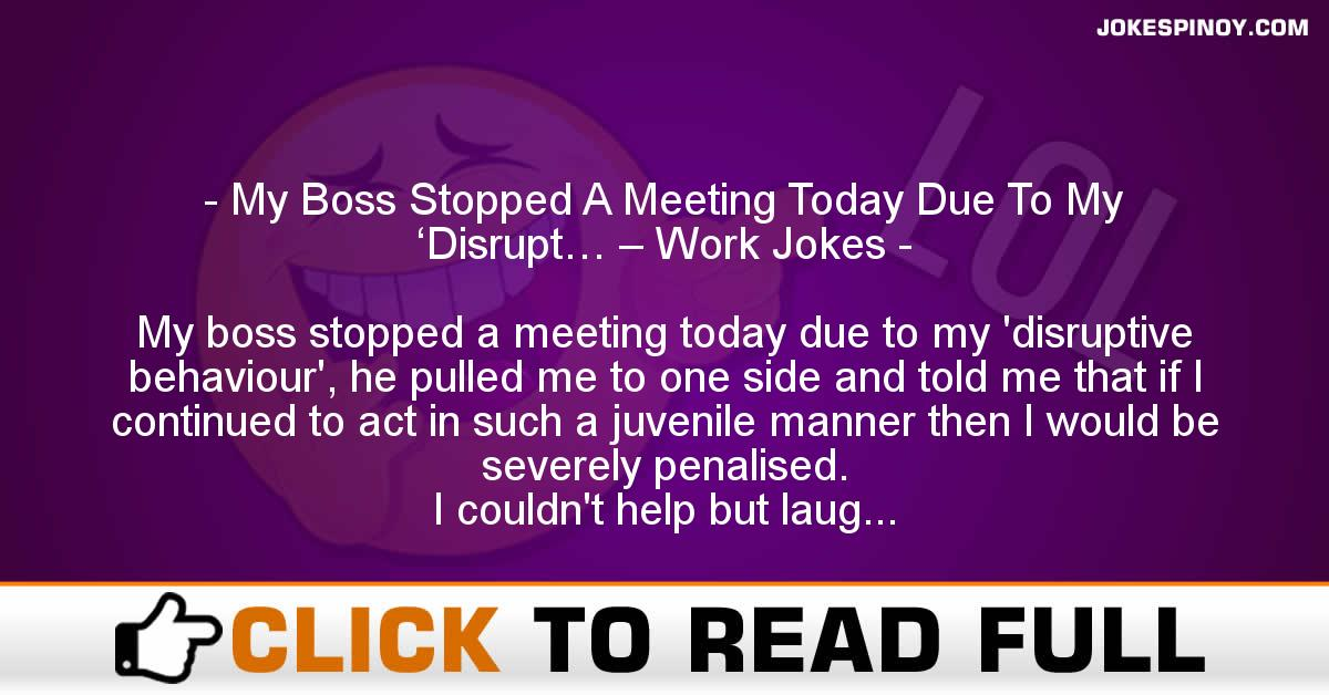 My Boss Stopped A Meeting Today Due To My 'Disrupt… – Work Jokes