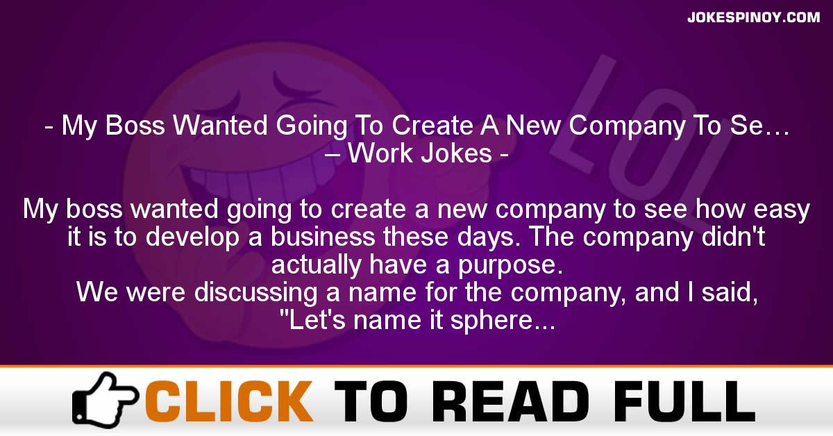My Boss Wanted Going To Create A New Company To Se… – Work Jokes