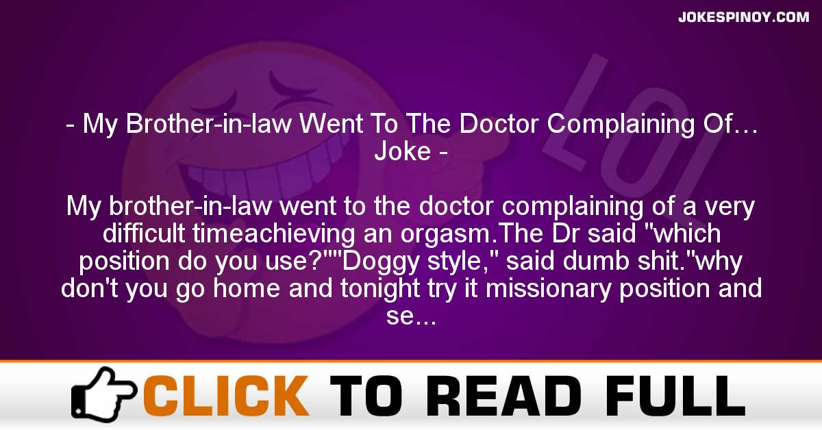 My Brother-in-law Went To The Doctor Complaining Of… Joke