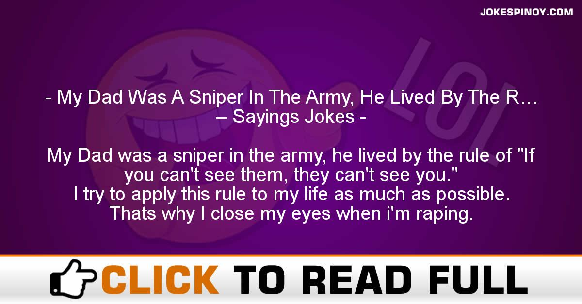 My Dad Was A Sniper In The Army, He Lived By The R… – Sayings Jokes