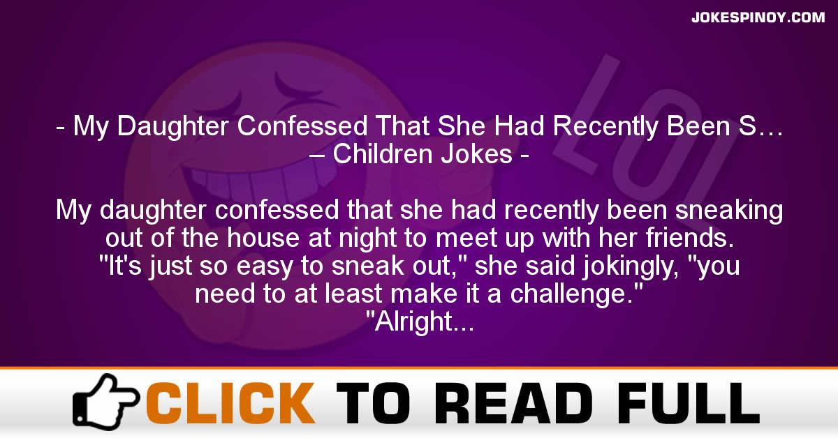 My Daughter Confessed That She Had Recently Been S… – Children Jokes