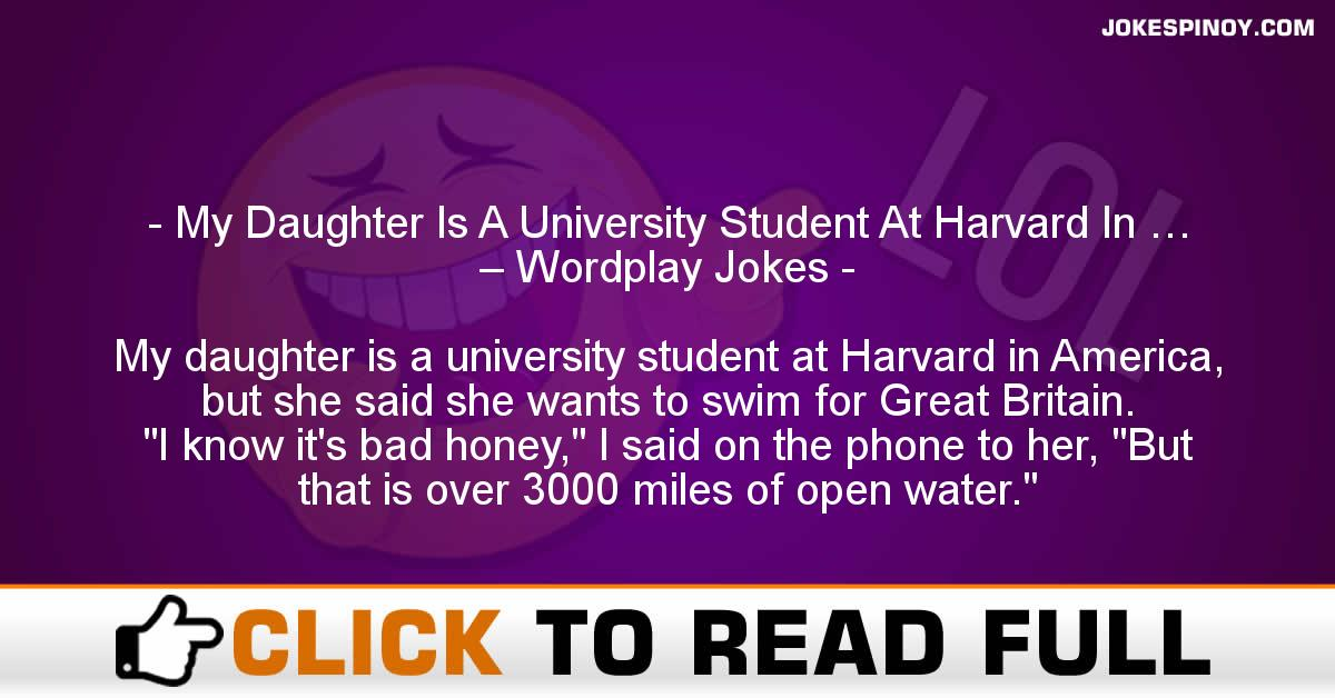My Daughter Is A University Student At Harvard In … – Wordplay Jokes