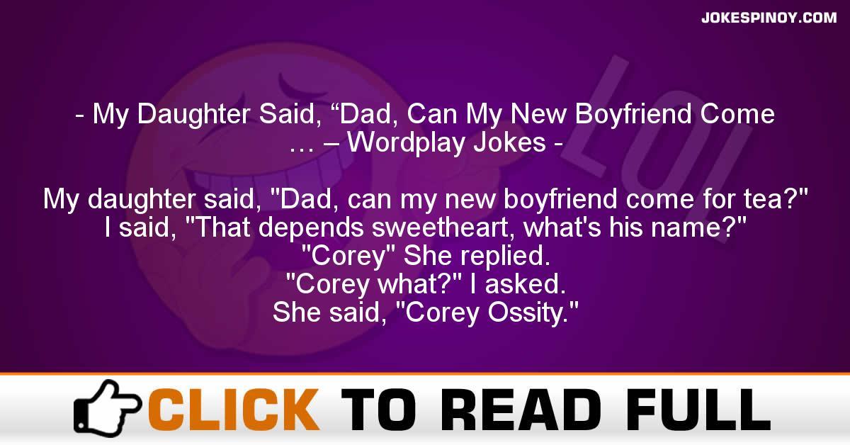 "My Daughter Said, ""Dad, Can My New Boyfriend Come … – Wordplay Jokes"