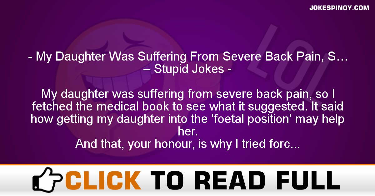 My Daughter Was Suffering From Severe Back Pain, S… – Stupid Jokes