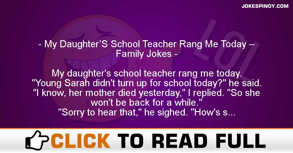 My Daughter'S School Teacher Rang Me Today – Family Jokes