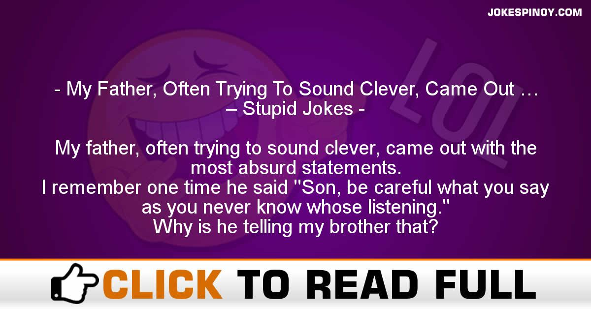 My Father, Often Trying To Sound Clever, Came Out … – Stupid Jokes