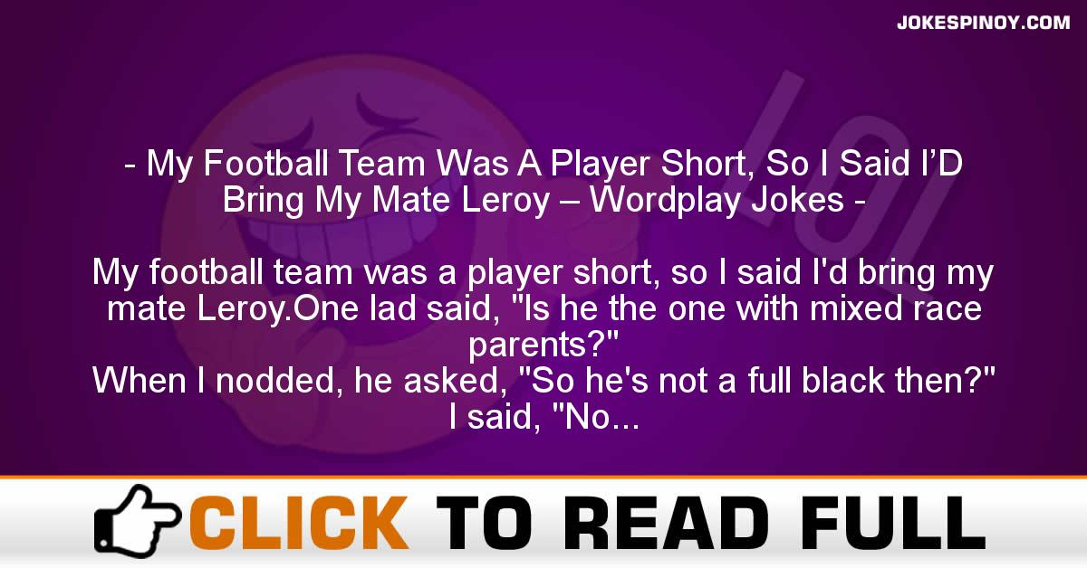 My Football Team Was A Player Short, So I Said I'D Bring My Mate Leroy – Wordplay Jokes