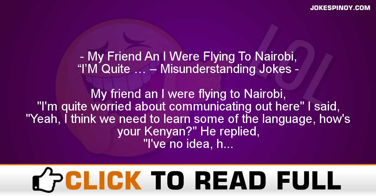 "My Friend An I Were Flying To Nairobi, ""I'M Quite … – Misunderstanding Jokes"