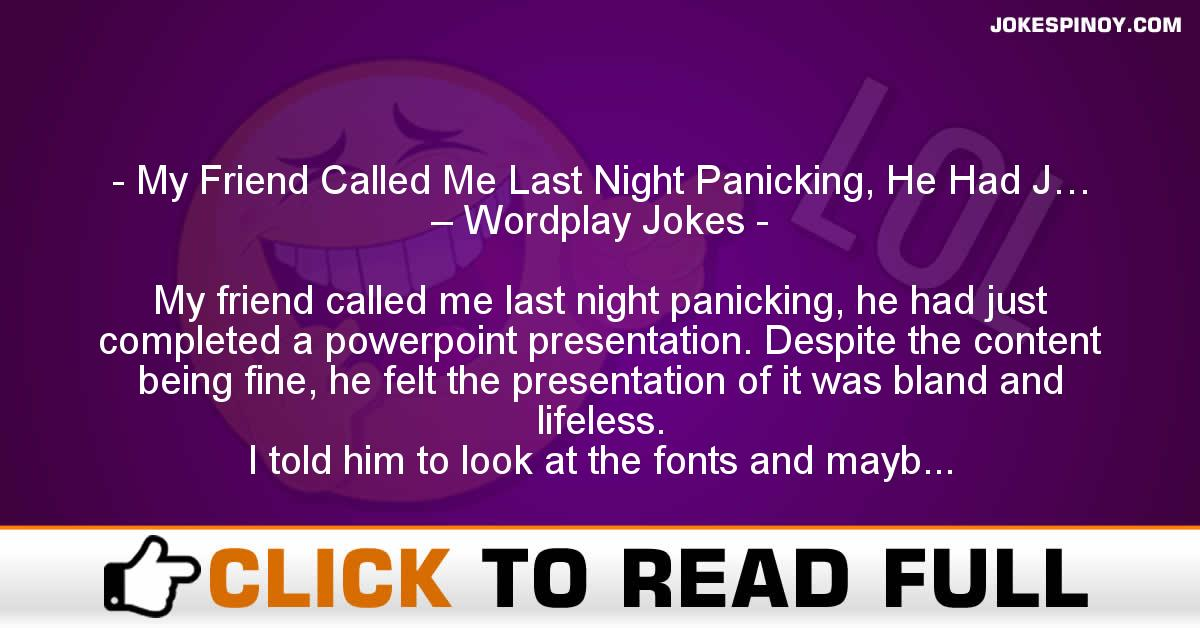 My Friend Called Me Last Night Panicking, He Had J… – Wordplay Jokes