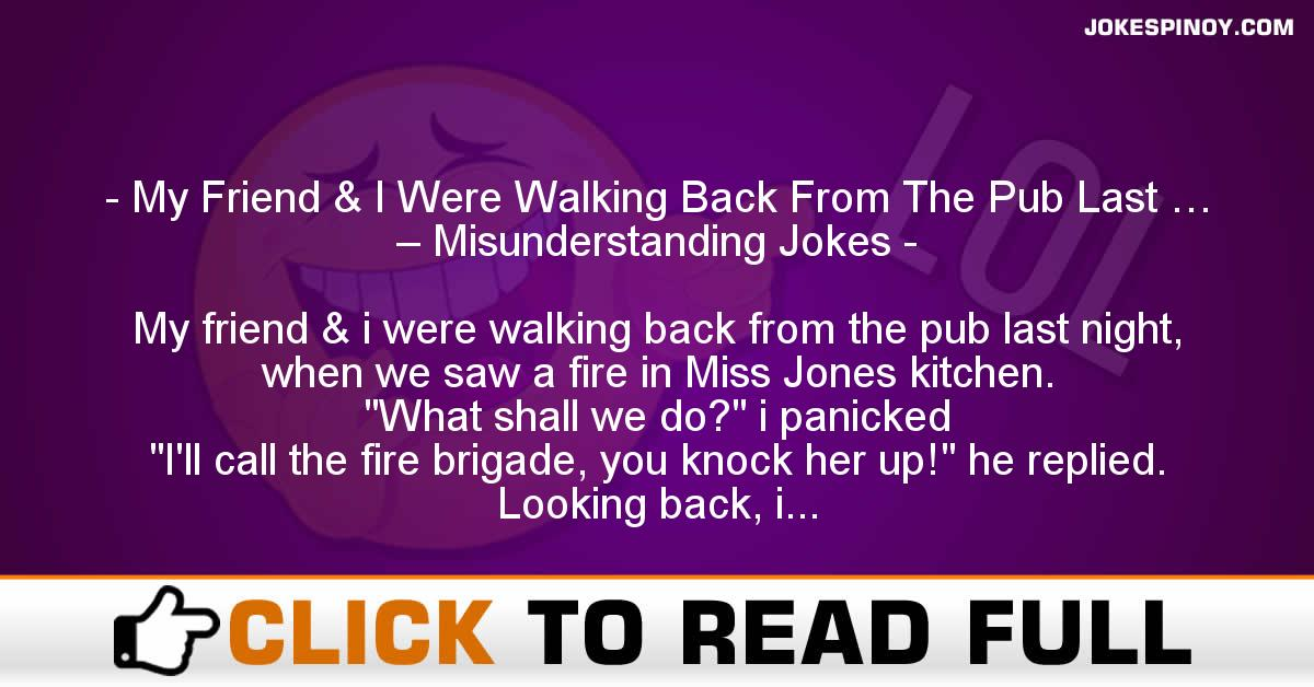 My Friend & I Were Walking Back From The Pub Last … – Misunderstanding Jokes