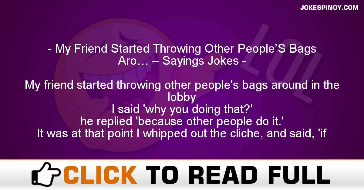My Friend Started Throwing Other People'S Bags Aro… – Sayings Jokes