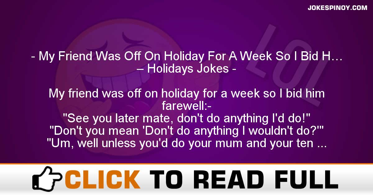 My Friend Was Off On Holiday For A Week So I Bid H… – Holidays Jokes