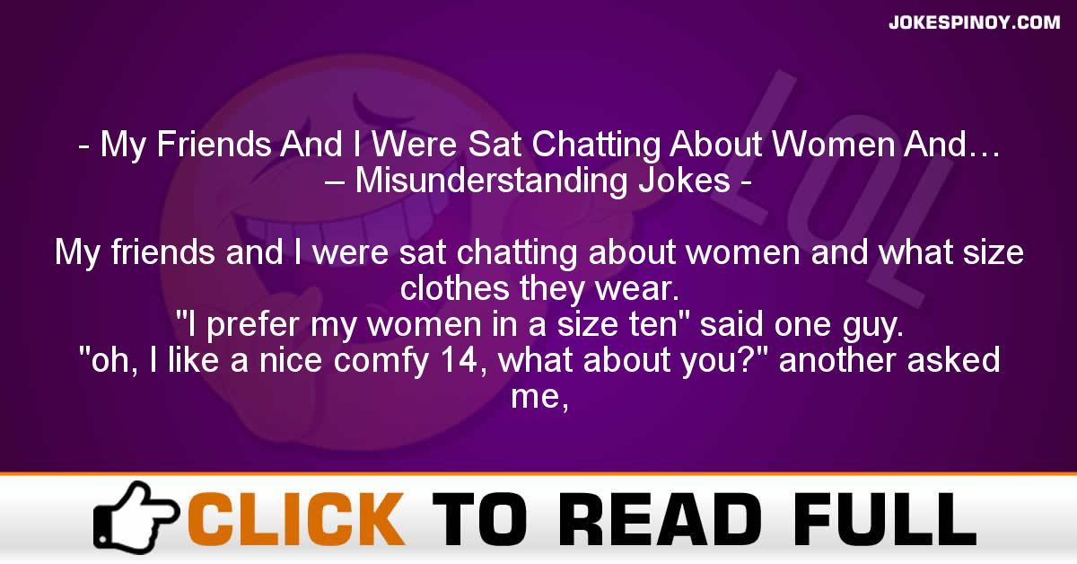 My Friends And I Were Sat Chatting About Women And… – Misunderstanding Jokes