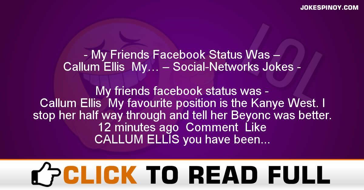 My Friends Facebook Status Was –  Callum Ellis  My… – Social-Networks Jokes