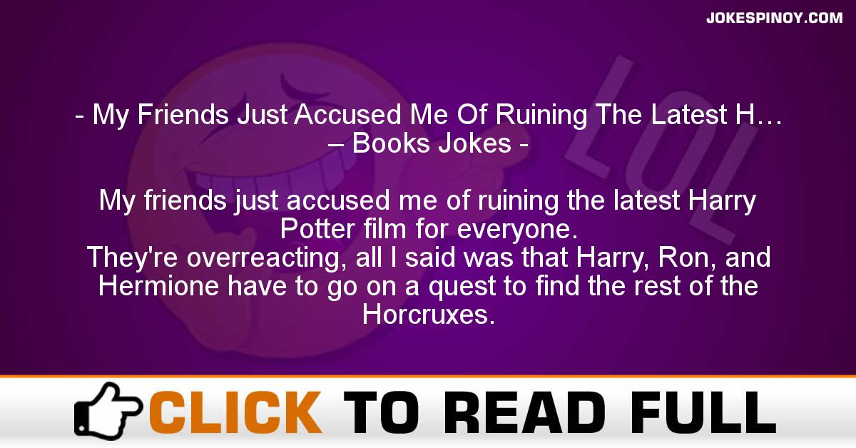 My Friends Just Accused Me Of Ruining The Latest H… – Books Jokes