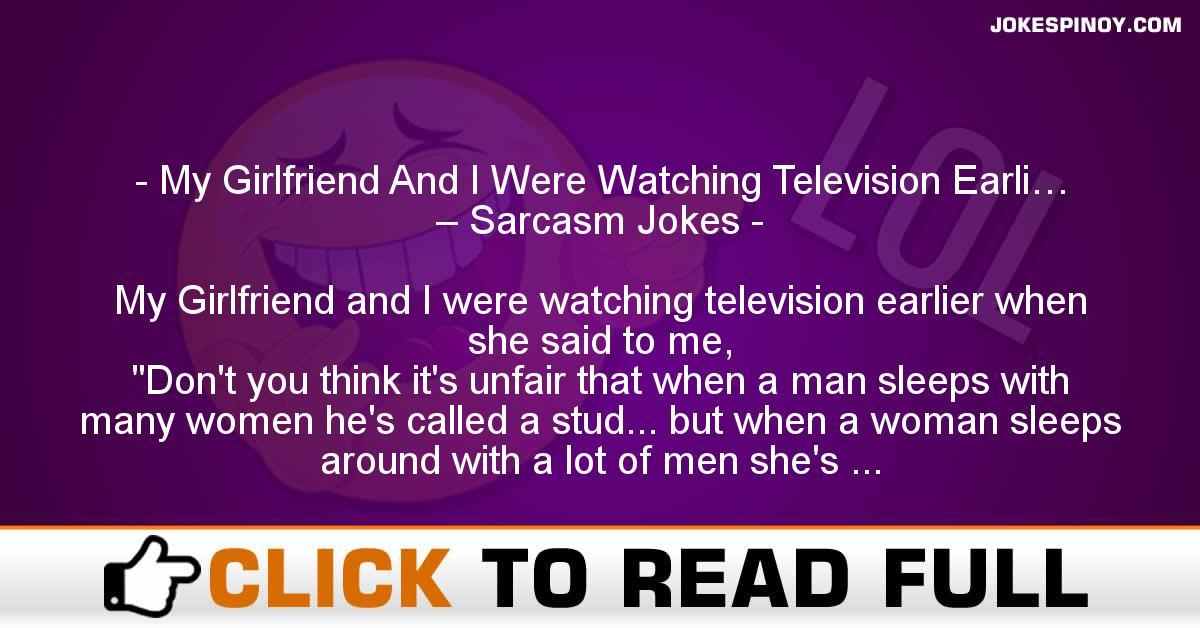 My Girlfriend And I Were Watching Television Earli… – Sarcasm Jokes