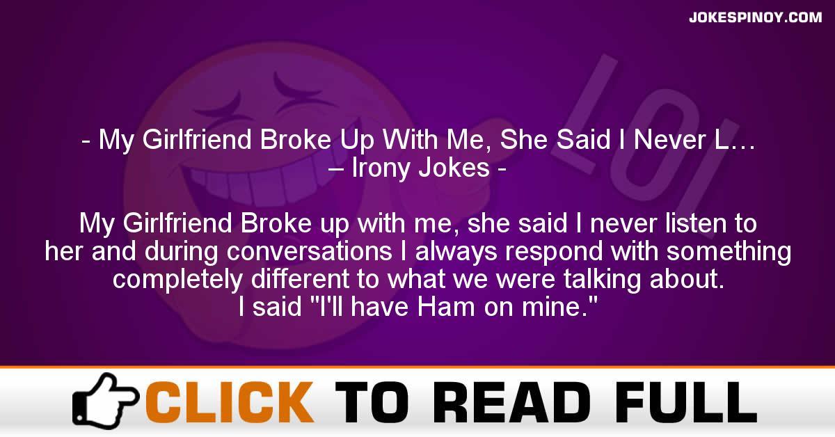 My Girlfriend Broke Up With Me, She Said I Never L… – Irony Jokes