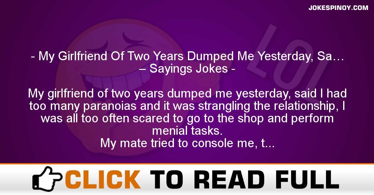 My Girlfriend Of Two Years Dumped Me Yesterday, Sa… – Sayings Jokes