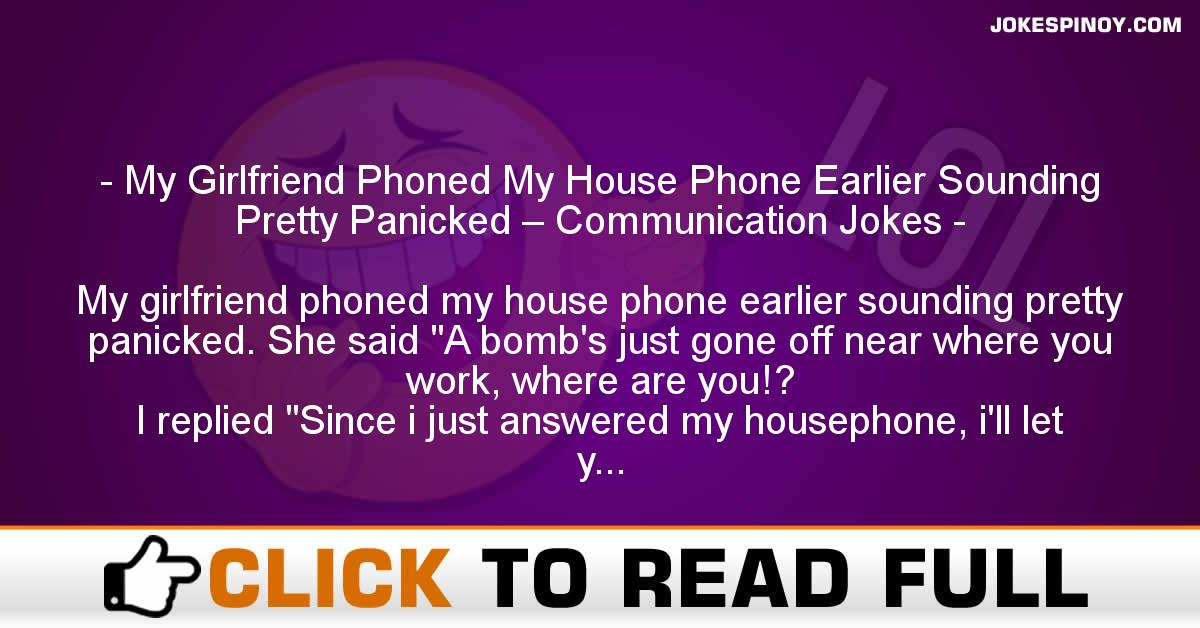 My Girlfriend Phoned My House Phone Earlier Sounding Pretty Panicked – Communication Jokes