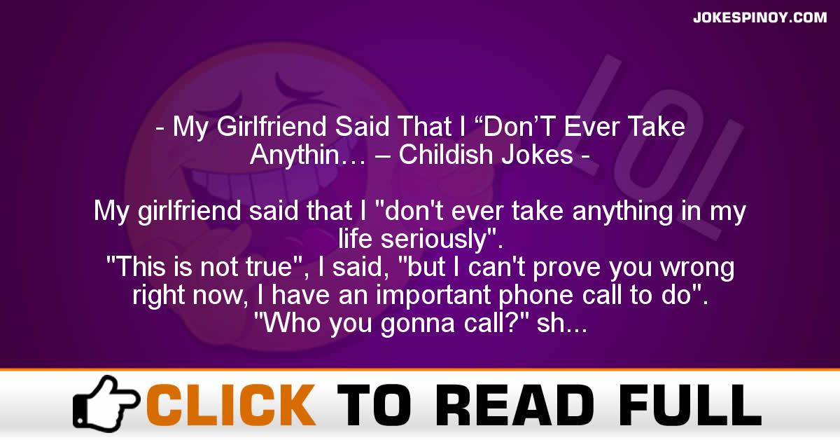 "My Girlfriend Said That I ""Don'T Ever Take Anythin… – Childish Jokes"