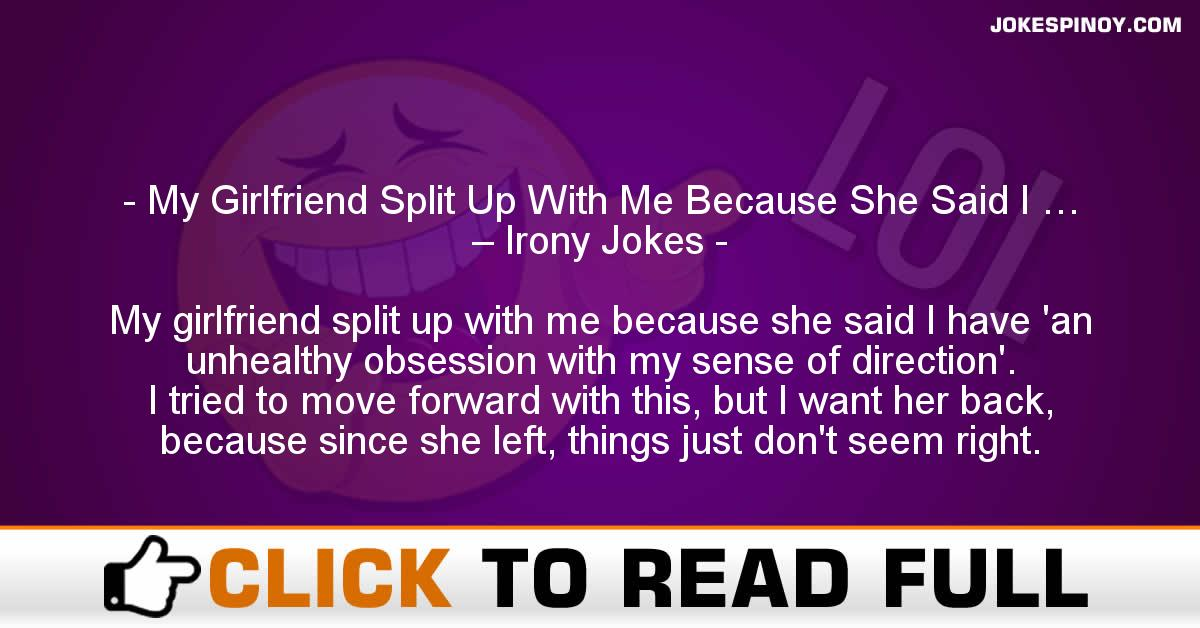 My Girlfriend Split Up With Me Because She Said I … – Irony Jokes